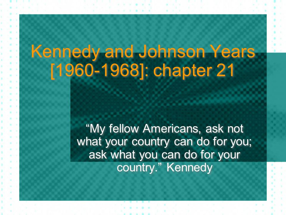 Kennedy and Johnson Years [1960-1968]: chapter 21